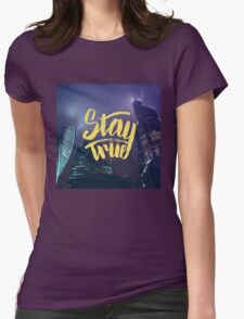 Stay True. Inspirational quote. Midnight city Womens Fitted T-Shirt