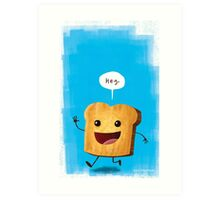 Hey, Toast! Art Print