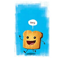 Hey, Toast! Photographic Print