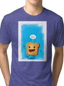 Hey, Toast! Tri-blend T-Shirt