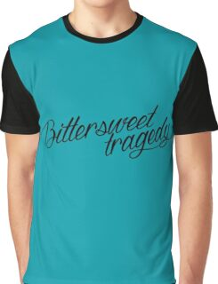 bittersweet tragedy  Graphic T-Shirt