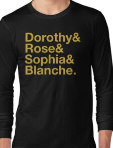 GOLDEN GIRLS ROLL CALL DOROTHY ROSE BLANCE SOPHIA Long Sleeve T-Shirt