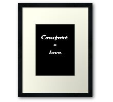 comfort = love. Framed Print
