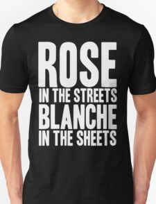 ROSE IN THE STREETS BLANCHE IN THE SHEETS GOLDEN GIRLS T-Shirt