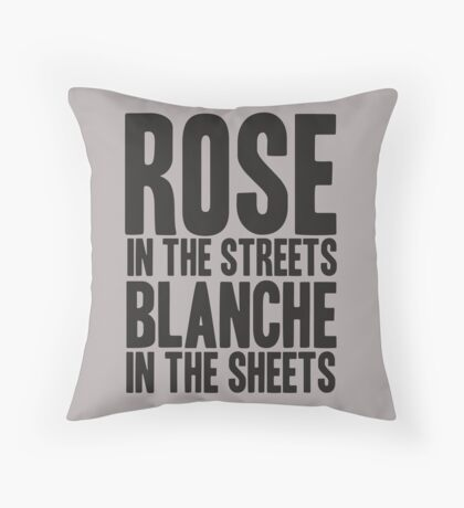 ROSE IN THE STREETS BLANCHE IN THE SHEETS GOLDEN GIRLS Throw Pillow