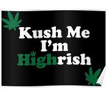 Kush Me I'm Highrish Poster