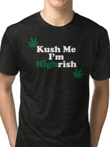 Kush Me I'm Highrish Tri-blend T-Shirt