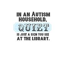 In my house, quiet is just a sign you find in the library - when you could actually go to the library... Photographic Print