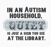 In my house, quiet is just a sign you find in the library - when you could actually go to the library... One Piece - Short Sleeve