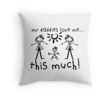 My Daddies Love Me...This Much! (Girl) Throw Pillow