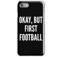 Okay But First Football iPhone Case/Skin