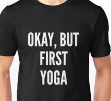 Okay But First Yoga Unisex T-Shirt