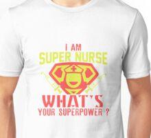 I Am Super Nurse What's Your Superpower? Unisex T-Shirt
