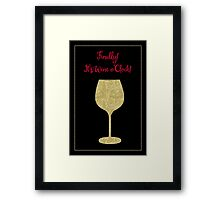 Finally! It's Wine O'Clock! Humorous Modern poster Framed Print