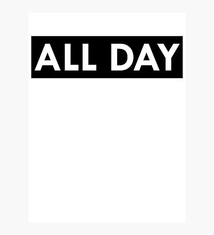ALL DAY Photographic Print