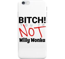 You're not Willy Wonka iPhone Case/Skin