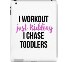 I workout just kidding I chase toddlers iPad Case/Skin