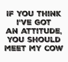 If you think I've got an attitude, you should meet my cow Baby Tee