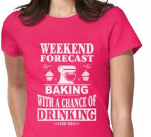 Weekend Forecast Baking With A Chance Of Drinking Womens Fitted T-Shirt
