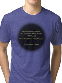 An Error Doesn't Become a Mistake Until you Refuse to Correct it Tri-blend T-Shirt