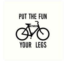Put the Fun Between Your Legs Art Print
