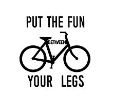 Put the Fun Between Your Legs Photographic Print