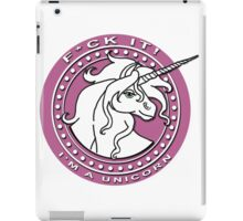 F*CK IT! I'M A UNICORN iPad Case/Skin