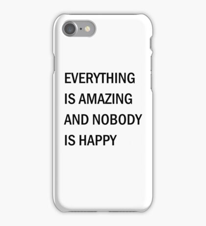 Everything is Amazing and Nobody is Happy iPhone Case/Skin