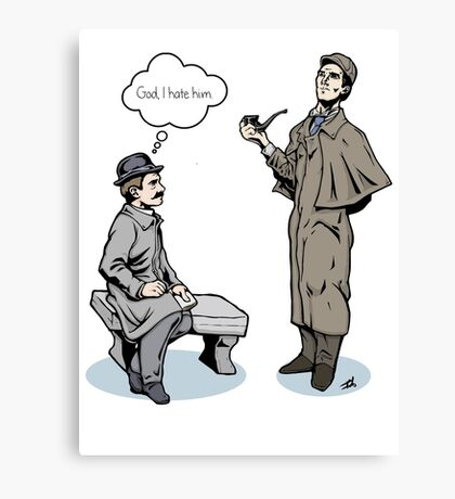 Victorian Sherlock and Watson - God, I hate him. Canvas Print