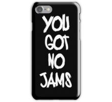 you got no jams white iPhone Case/Skin