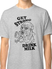 GET STRONG, DRINK MILK Classic T-Shirt