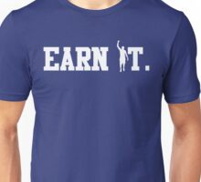 Earn It Tee Unisex T-Shirt