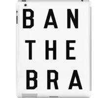 BAN THE BRA iPad Case/Skin
