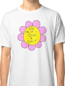 ASK ME IF I GIVE A SHIT FLORAL Classic T-Shirt