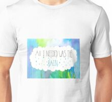 All I Needed Was The Rain Unisex T-Shirt