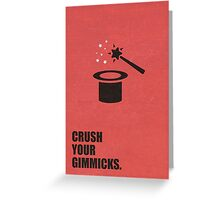 Crush Your Gimmicks - Inspirational Quotes Greeting Card