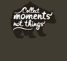 Collect moments not things - quote Unisex T-Shirt