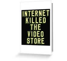 Internet Killed The Video Store Greeting Card