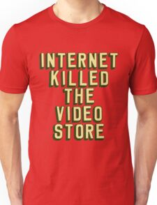 Internet Killed The Video Store Unisex T-Shirt