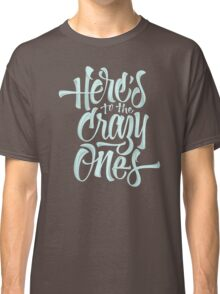 Here's To The Crazy Ones  Funny Men's Tshirt Classic T-Shirt