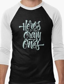 Here's To The Crazy Ones  Funny Men's Tshirt Men's Baseball ¾ T-Shirt