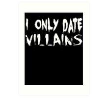 I only date villains Art Print