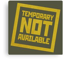 Temporary Not Available Canvas Print