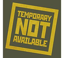 Temporary Not Available Photographic Print