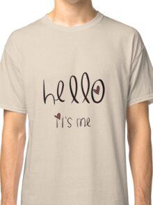 Hello, It's Me. Classic T-Shirt