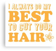I always do my best to CUT your hair Canvas Print