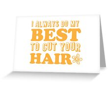 I always do my best to CUT your hair Greeting Card