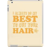 I always do my best to CUT your hair iPad Case/Skin