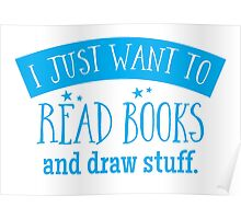 I just want to read books and draw stuff Poster