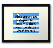 First Secure An Independent Income - Greek Proverb Framed Print